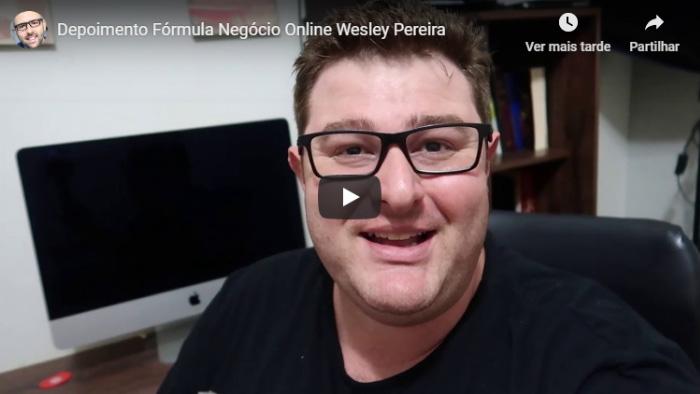 depoimento wesley pereira blogdodinheiro - Fórmula Negócio Online Ainda Funciona Mesmo em 2020?